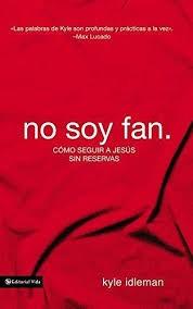 No soy fan: Seguir a Jesús totalmente entregado