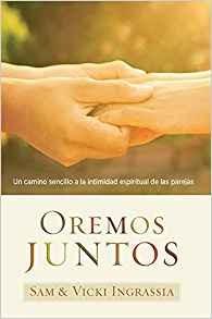 Oremos juntos: Un camino sencillo a la intimidad espiritual de las parejas