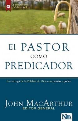El pastor como predicador: La entrega de la Palabra de Dios con pasión y poder