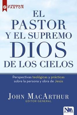 El pastor y el supremo Dios de los cielos: Perspectivas teológicas y prácticas sobre la persona y obra de Jesús