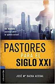 Pastores para el Siglo XXI: Un modelo pastoral para la iglesia actual
