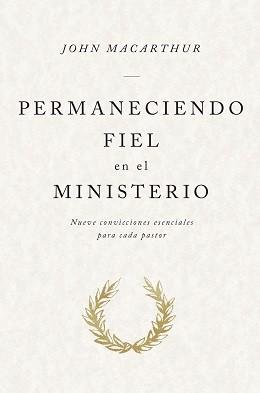 Permaneciendo fiel en el ministerio: Nueve convicciones esenciales para cada pastor