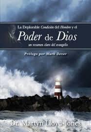 La deplorable condición del hombre y el poder de Dios: Un resumen claro del evangelio
