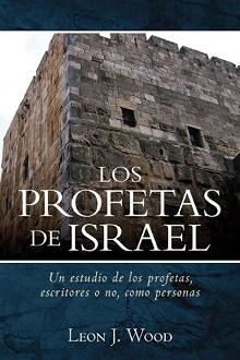 Los profetas de Israel: Un estudio de los profetas, escritores o no, como personas
