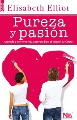 Pureza y pasión: Aprende a poner tu vida amorosa bajo el control de Cristo