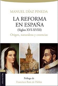 La reforma en España (Siglos XVI-XVIII) - Orígen, naturaleza y creencias