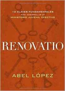 Renovatio: 12 claves fundamentales para desarrollar un ministerio juvenil efectivo