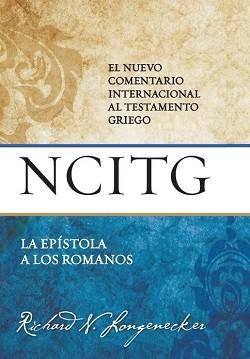 La Epístola a los Romanos - NCITG El nuevo comentario internacional al Testamento griego