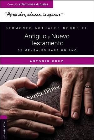 Sermones actuales sobre el Antiguo y Nuevo Testamento: 52 mensajes para un año