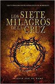 Los siete milagros de la cruz: Las últimas dieciocho horas antes de morir Jesús