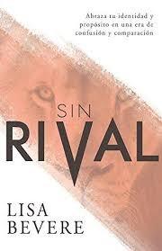 Sin rival: Abraza tu identidad y propósito en una era de confusión y comparación