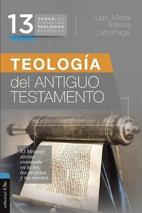 Teología del Antiguo Testamento: El mensaje divino contenido en la ley, los profetas y los escritos