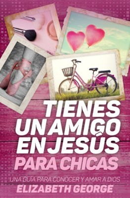 Tienes un amigo en Jesús para chicas: Una guía para conocer y amar a Dios