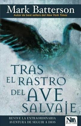 Tras el rastro del ave salvaje: Revive la extraordinaria aventura de seguir a Dios