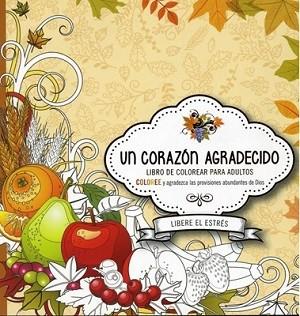 Un corazón agradecido - Libro de colorear para adultos: Coloree y agradezca las provisiones abundantes de Dios.