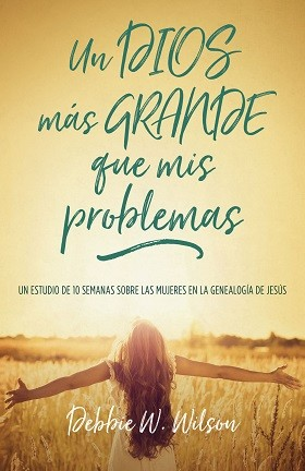 Un Dios más grande que mis problemas: Un estudio de 10 semanas sobre las mujeres en la genealogía de Jesús