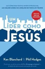 Un líder como Jesús: Lecciones para todo el mundo de más grande modelo de liderazgo