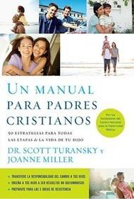 Un manual para padres cristianos: 50 estrategias para todas las etapas de la vida de tu hijo