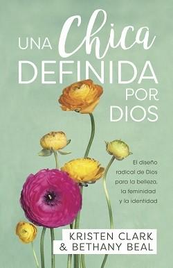 Una chica definida por Dios: El diseño radical de Dios para la belleza, la feminidad y la identidad