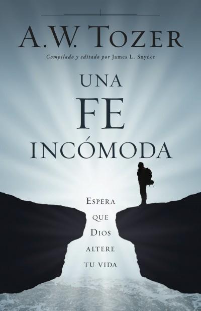 Una fe incómoda: Espera que Dios altere tu vida