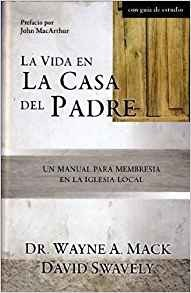 La vida en la casa del Padre: Un manual para membresía en la iglesia local